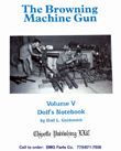 The Browning Machine Gun, Volume V, by Dolf Goldsmith
