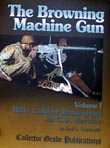 The Browning Machine Gun, Volume I, by Dolf Goldsmith