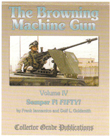 The Browning Machine Gun, Volume IV, by Frank Iannamico and Dolf Goldsmith